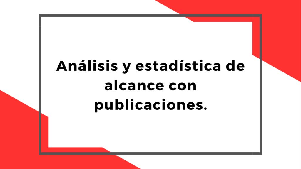 Análisis y Estadística del Alcance con Publicaciones