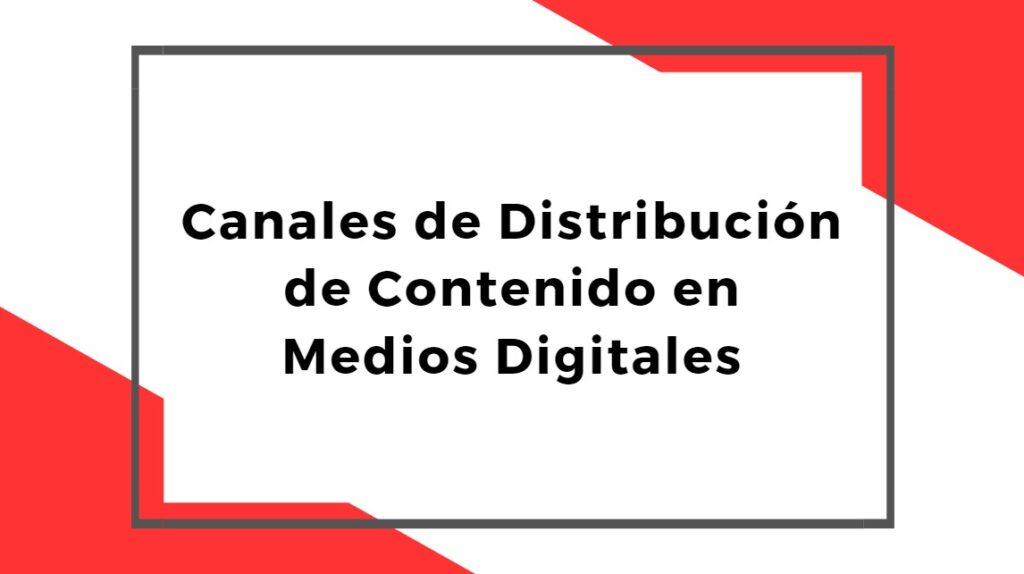 Canales de Distribución de Contenido en Medios Digitales
