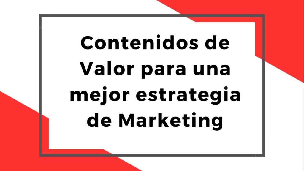 Contenidos de Valor, para una mejor estrategia de marketing