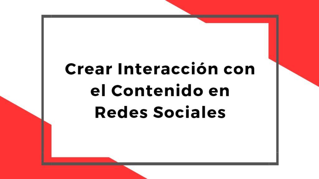 Crear Interacción con el Contenido en Redes Sociales