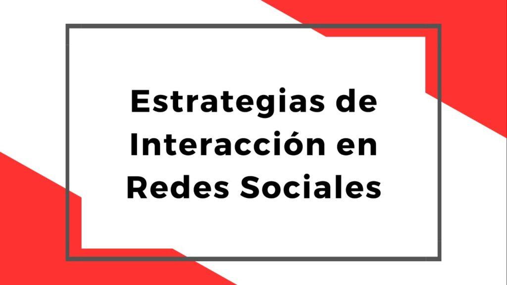 Estrategias de Interacción en Redes Sociales