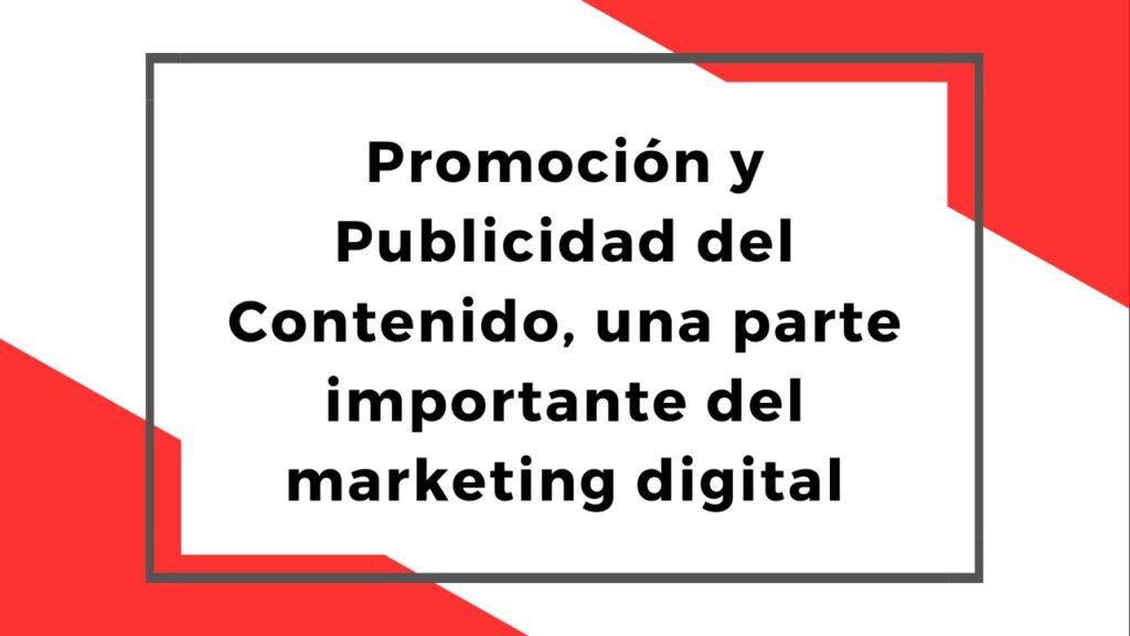 Promoción y Publicidad del Contenido, una parte importante del marketing digital