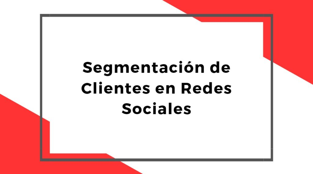 Segmentación de Clientes en Redes Sociales