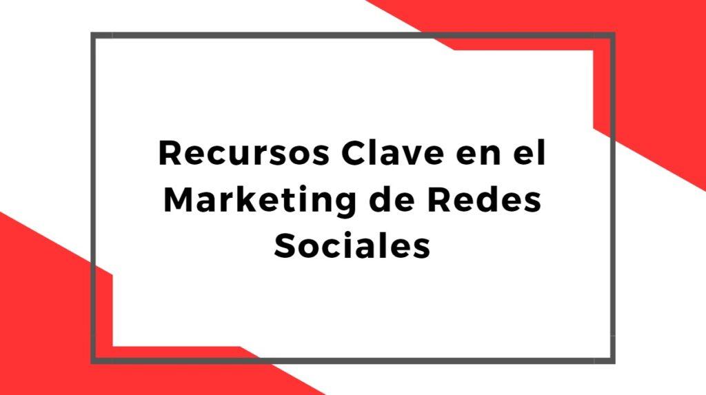 Recursos Clave en el Marketing de Redes Sociales